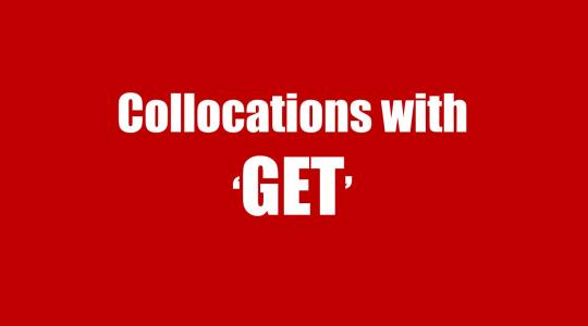 Collocation with GET: Cụm từ đi với GET trong tiếng Anh